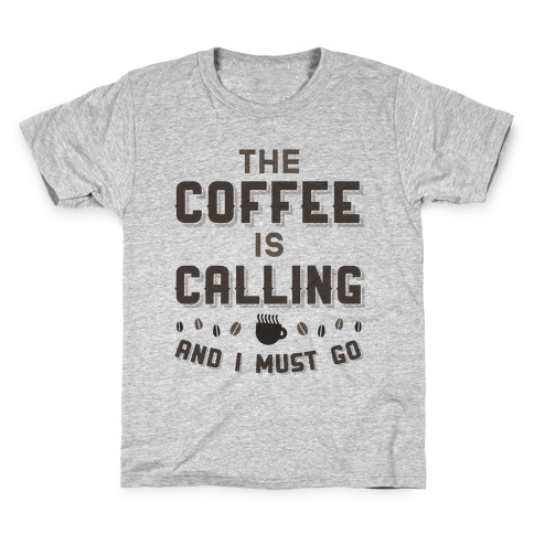 The Coffee Is Calling And I Must Go Kids T-Shirt