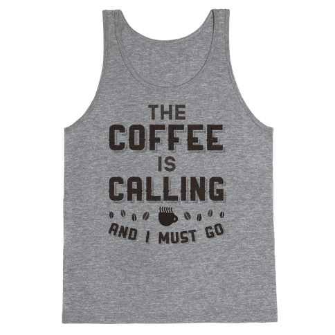 The Coffee Is Calling And I Must Go Tank Top