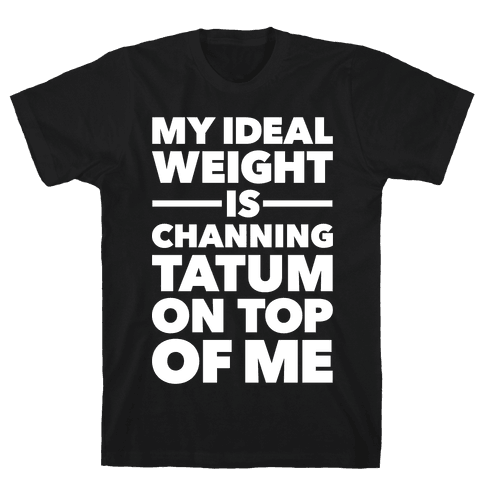 Ideal Weight (Channing Tatum) Mens T-Shirt