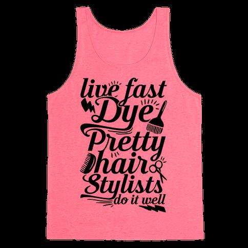 Live Fast Dye Pretty Hair Stylists Do It Well Tank Top