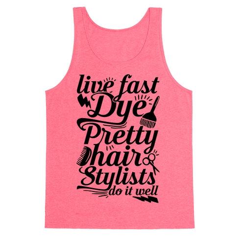 Live Fast Dye Pretty Hair Stylists Do It Well Tank Top
