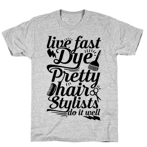 Live Fast Dye Pretty Hair Stylists Do It Well T-Shirt