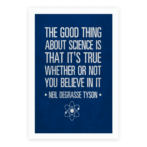 The Good Thing About Science is That It's True Whether You Believe It Or Not Poster