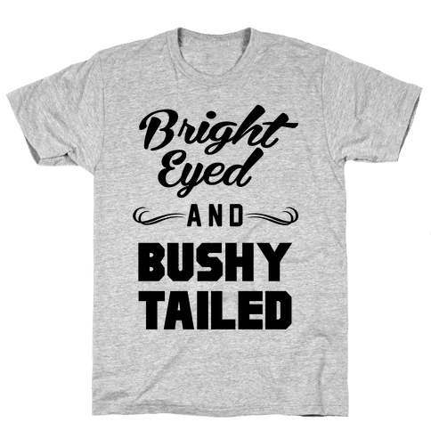 Bright Eyed and Bushy Tailed Mens T-Shirt