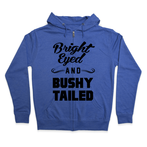 Bright Eyed and Bushy Tailed Zip Hoodie