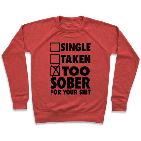 Single, Taken, Too Sober For Your Shit Pullover