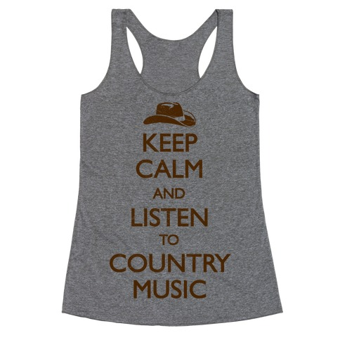 Keep Calm And Listen to Country Music Racerback Tank Top
