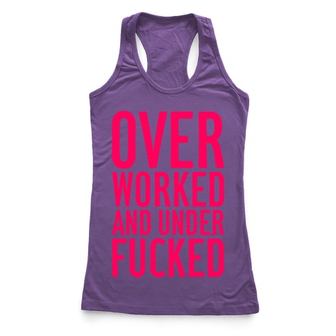 Over Worked And Under F***ed Racerback Tank Top