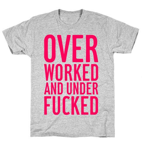 Over Worked And Under F***ed Mens T-Shirt