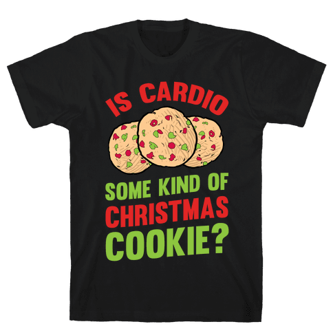 Is Cardio Some Kind Of Christmas Cookie? Mens T-Shirt