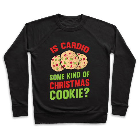Is Cardio Some Kind Of Christmas Cookie? Pullover
