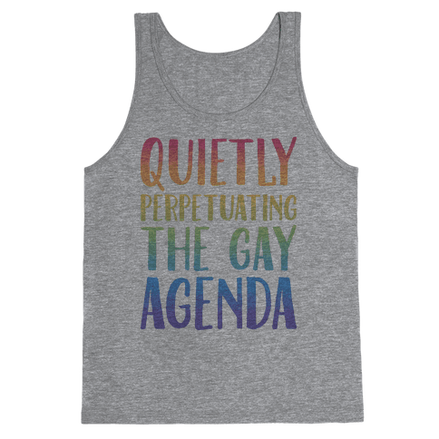 Quietly Perpetuating the Gay Agenda Tank Top