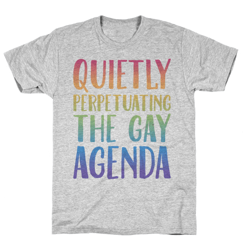 Quietly Perpetuating the Gay Agenda Mens T-Shirt