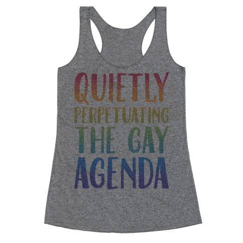 Quietly Perpetuating the Gay Agenda Racerback Tank Top