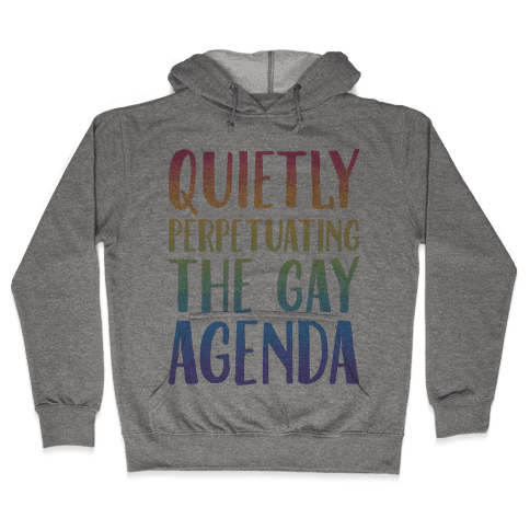 Quietly Perpetuating the Gay Agenda Hooded Sweatshirt