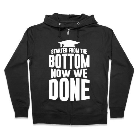 We Started From The Bottom Now We Done Zip Hoodie