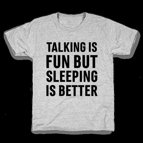 Talking Is Fun But Sleeping Is Better Kids T-Shirt