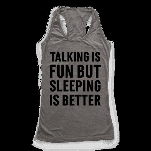 Talking Is Fun But Sleeping Is Better Racerback Tank Top