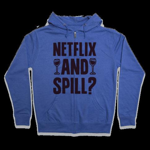 Netflix and Spill? Zip Hoodie