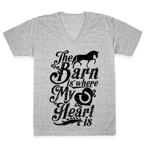 The Barn Is Where My Heart Is V-Neck Tee Shirt