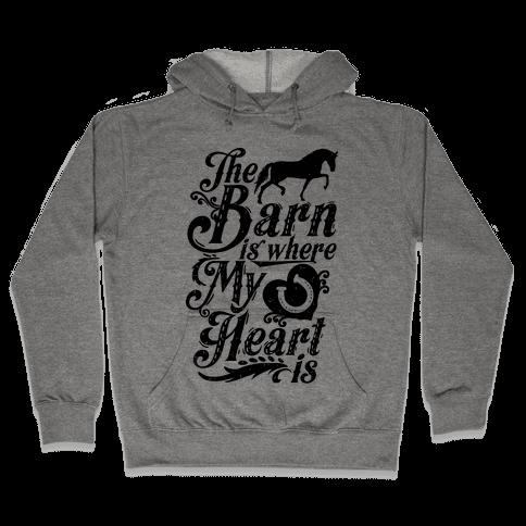 The Barn Is Where My Heart Is Hooded Sweatshirt