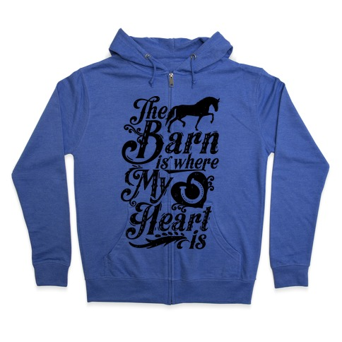 The Barn Is Where My Heart Is Zip Hoodie