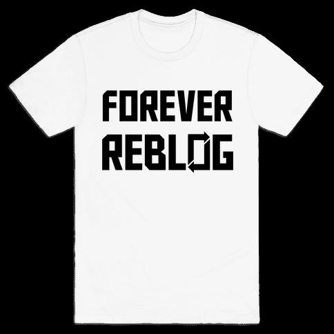Forever Reblog Mens T-Shirt