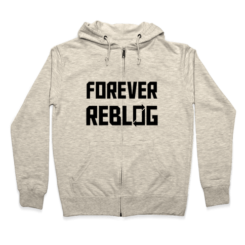 Forever Reblog Zip Hoodie