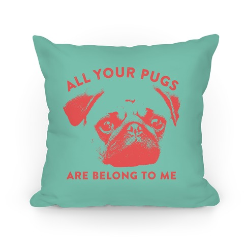 All Your Pugs Are Belong To Me Pillow