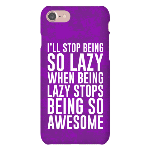 I'll Stop Being So Lazy When Being Lazy Stops Being So Awesome Phone Case