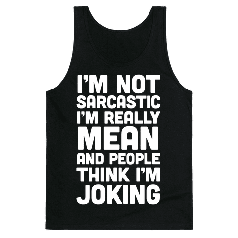I'm Really Mean And People Think I'm Joking Tank Top