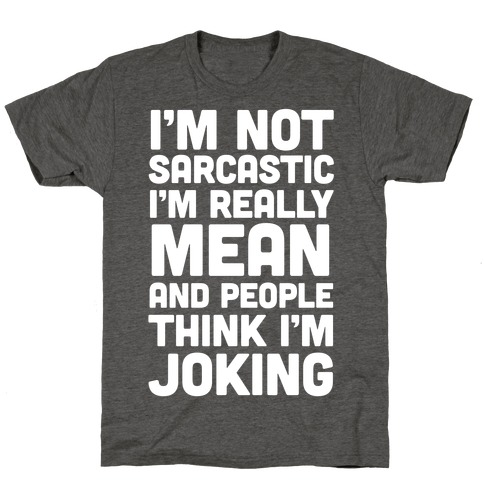 I'm Really Mean And People Think I'm Joking T-Shirt