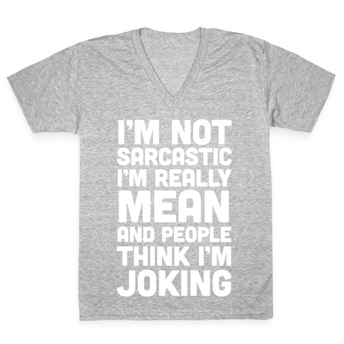 I'm Really Mean And People Think I'm Joking V-Neck Tee Shirt