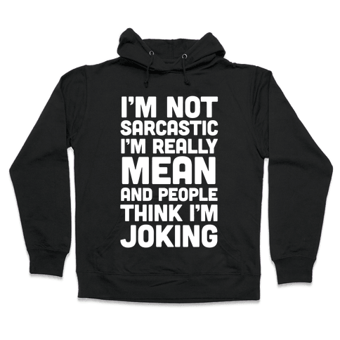 I'm Really Mean And People Think I'm Joking Hooded Sweatshirt
