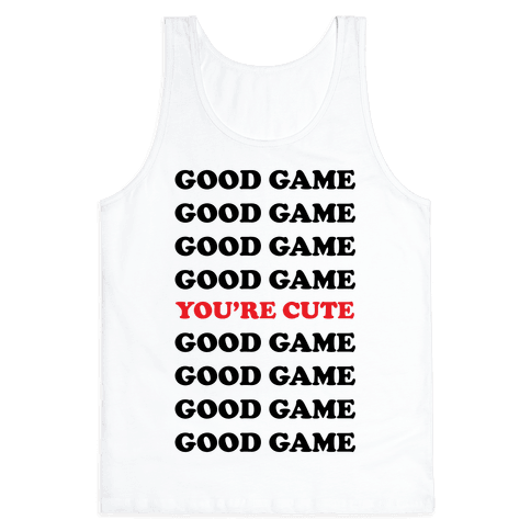 Good Game You're Cute Tank Top