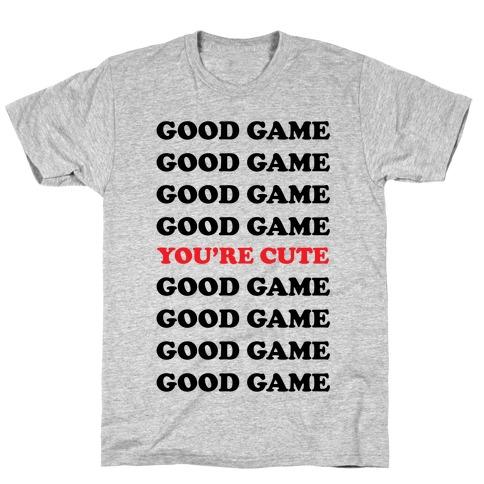 Good Game You're Cute T-Shirt