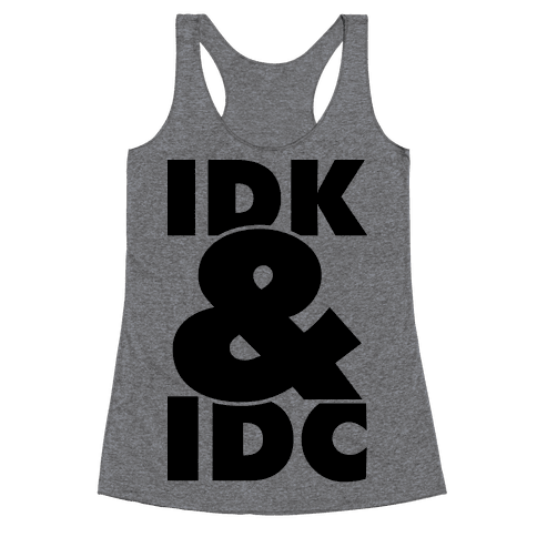 I Don't Know and I Don't Care Racerback Tank Top