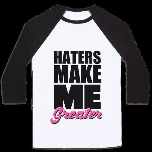 Haters Make Me Greater Baseball Tee