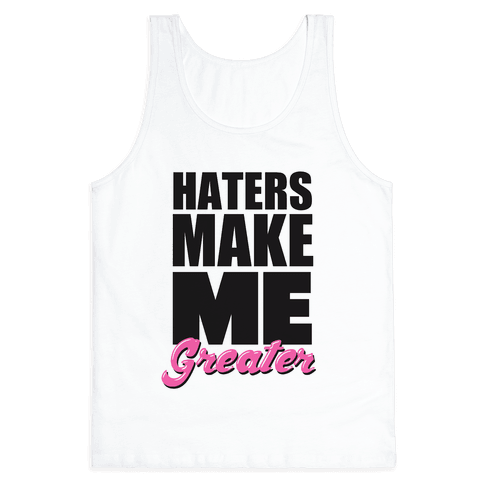 Haters Make Me Greater Tank Top