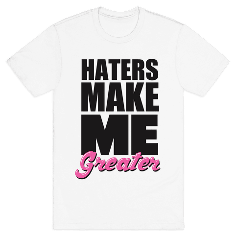 Haters Make Me Greater Mens T-Shirt