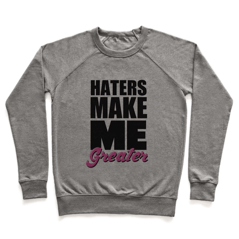 Haters Make Me Greater Pullover