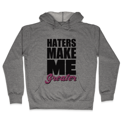 Haters Make Me Greater Hooded Sweatshirt