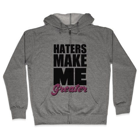 Haters Make Me Greater Zip Hoodie