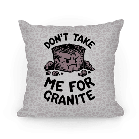 Don't Take Me For Granite Pillow