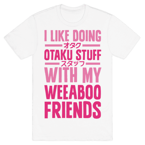 I Like Doing Otaku Stuff With My Weeaboo Friends Mens T-Shirt