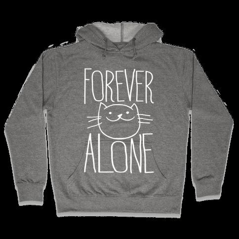 Forever Alone Hooded Sweatshirt
