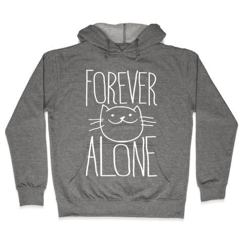 Forever Alone Hooded Sweatshirt