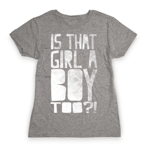 Is That Girl A Boy Too?! Womens T-Shirt