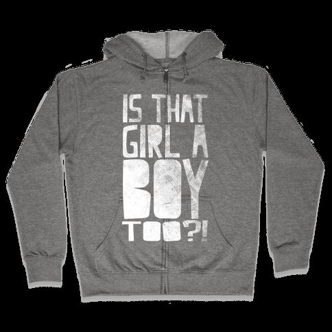 Is That Girl A Boy Too?! Zip Hoodie