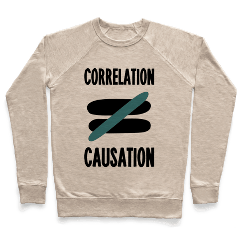 Correlation Does Not Equal Causation Pullover